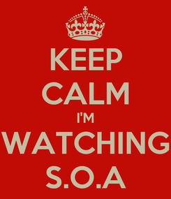 Poster: KEEP CALM I'M WATCHING S.O.A