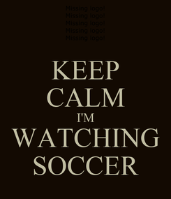 Poster: KEEP CALM I'M WATCHING SOCCER