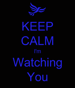 Poster: KEEP CALM I'm Watching You