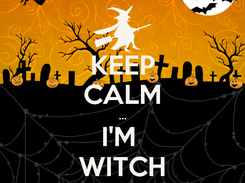 Poster: KEEP CALM ... I'M  WITCH
