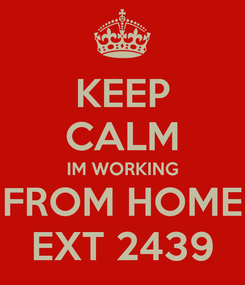 Poster: KEEP CALM IM WORKING FROM HOME EXT 2439
