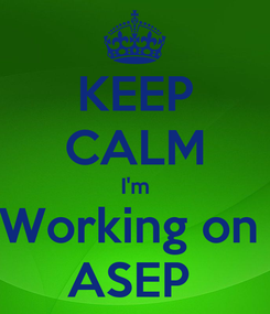 Poster: KEEP CALM I'm Working on  ASEP