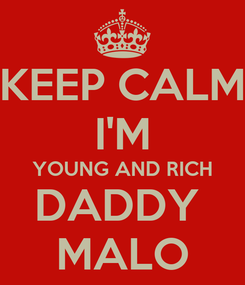 Poster: KEEP CALM I'M YOUNG AND RICH DADDY  MALO