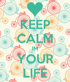 Poster: KEEP CALM IM YOUR LIFE