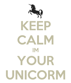 Poster: KEEP CALM IM YOUR UNICORM