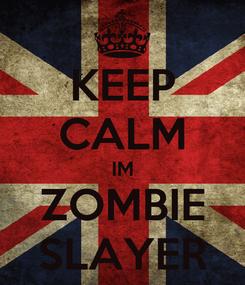 Poster: KEEP CALM IM ZOMBIE SLAYER