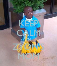 Poster: KEEP CALM I'M ZYON'S MOM