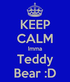Poster: KEEP CALM Imma Teddy Bear :D