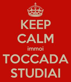 Poster: KEEP CALM immoi TOCCADA STUDIAI