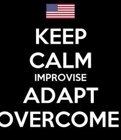 Poster: KEEP CALM IMPROVISE ADAPT OVERCOME