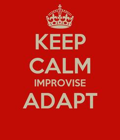 Poster: KEEP CALM IMPROVISE ADAPT