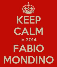 Poster: KEEP CALM in 2014 FABIO MONDINO