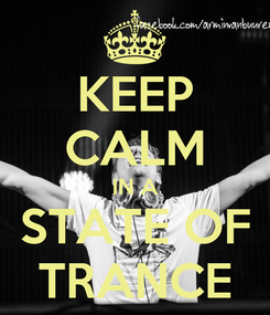 Poster: KEEP CALM IN A STATE OF TRANCE