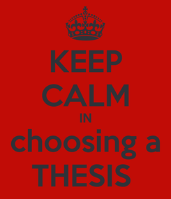Poster: KEEP CALM IN choosing a THESIS