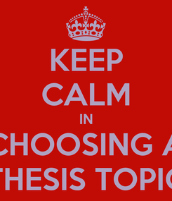 Poster: KEEP CALM IN CHOOSING A THESIS TOPIC