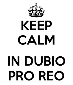 Poster: KEEP CALM  IN DUBIO PRO REO