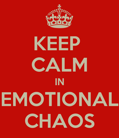 Poster: KEEP  CALM IN EMOTIONAL CHAOS