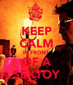 Poster: KEEP CALM IN FRONT  OF A SEXTOY