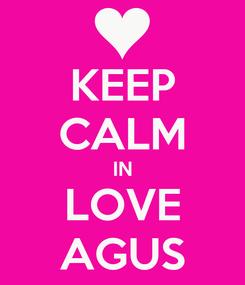 Poster: KEEP CALM IN LOVE AGUS