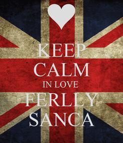 Poster: KEEP CALM IN LOVE  FERLLY SANCA