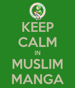 Poster: KEEP CALM IN MUSLIM MANGA