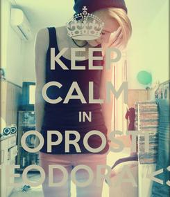 Poster: KEEP CALM IN OPROSTI TEODORA <3