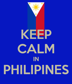 Poster: KEEP CALM IN PHILIPINES