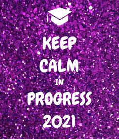 Poster: KEEP CALM IN PROGRESS 2021