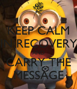 Poster: KEEP CALM IN RECOVERY AND CARRY THE MESSAGE