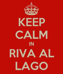 Poster: KEEP CALM IN RIVA AL LAGO
