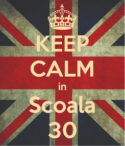Poster: KEEP CALM in Scoala 30