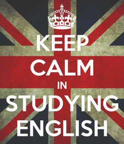 Poster: KEEP CALM IN STUDYING ENGLISH