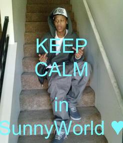 Poster: KEEP CALM  in SunnyWorld ♥