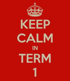 Poster: KEEP CALM IN TERM 1