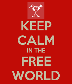 Poster: KEEP CALM IN THE FREE WORLD