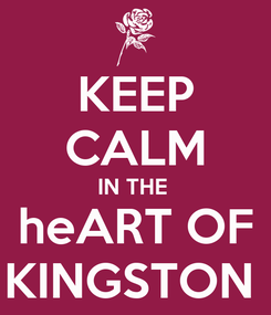 Poster: KEEP CALM IN THE  heART OF KINGSTON