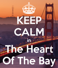 Poster: KEEP CALM in The Heart Of The Bay