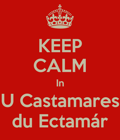 Poster: KEEP CALM In U Castamares du Ectamár