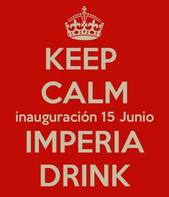 Poster: KEEP  CALM inauguración 15 Junio IMPERIA DRINK