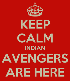Poster: KEEP CALM INDIAN AVENGERS ARE HERE