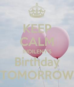 Poster: KEEP CALM INDILENY'S Birthday TOMORROW