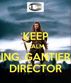 Poster:  KEEP CALM ING. GANTIER DIRECTOR