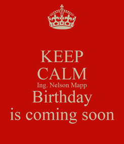 Poster: KEEP CALM Ing. Nelson Mapp Birthday is coming soon