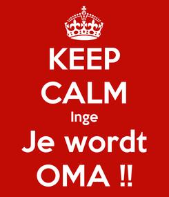 Poster: KEEP CALM Inge Je wordt OMA !!