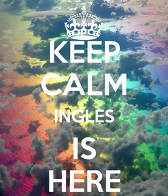 Poster: KEEP CALM INGLES IS HERE