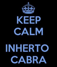 Poster: KEEP CALM  INHERTO  CABRA