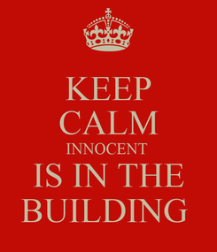 Poster: KEEP CALM INNOCENT  IS IN THE BUILDING