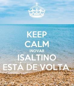 Poster: KEEP CALM INOVAR ISALTINO ESTÁ DE VOLTA