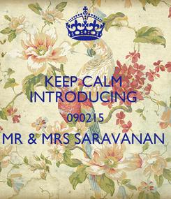 Poster: KEEP CALM  INTRODUCING  090215 MR & MRS SARAVANAN