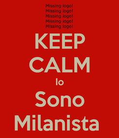 Poster: KEEP CALM Io Sono Milanista